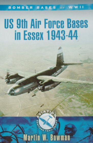 US 9th Air Force Bases in Essex 1943-44, by Martin W. Bowman